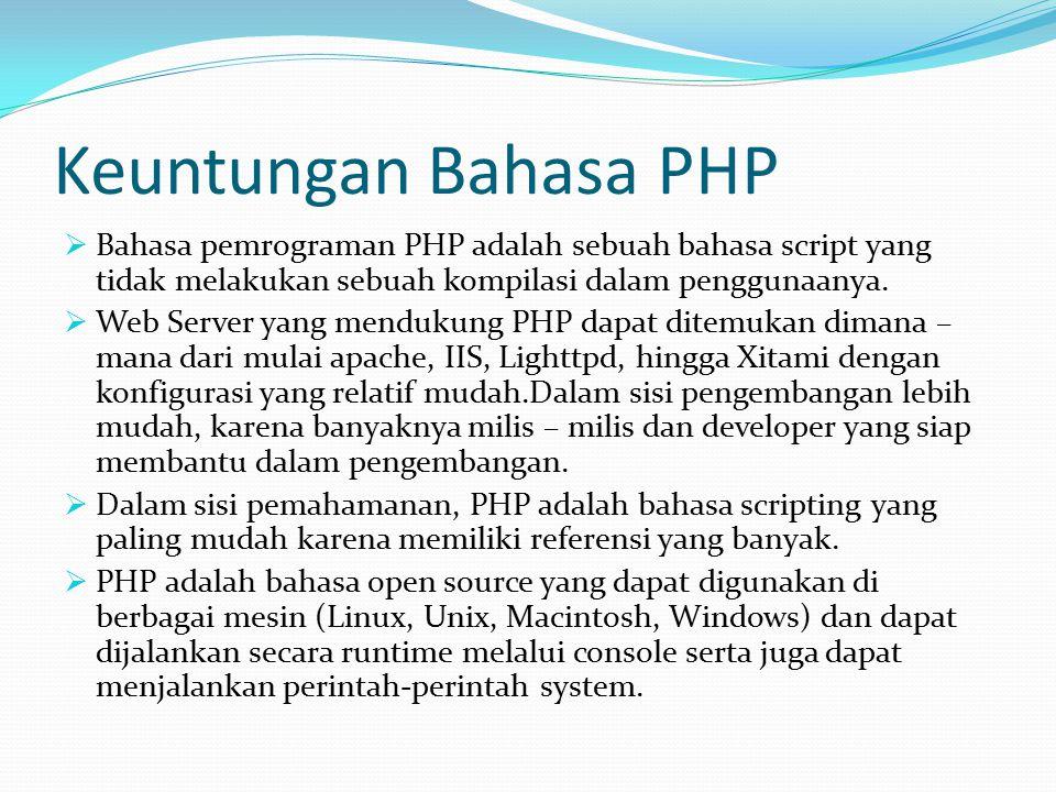 Keuntungan Bahasa PHP  Bahasa pemrograman PHP adalah sebuah bahasa script yang tidak melakukan sebuah kompilasi dalam penggunaanya.  Web Server yang
