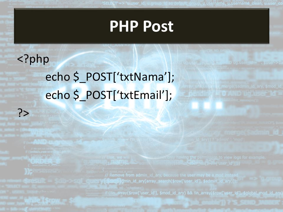 < php echo $_POST['txtNama']; echo $_POST['txtEmail']; > PHP Post