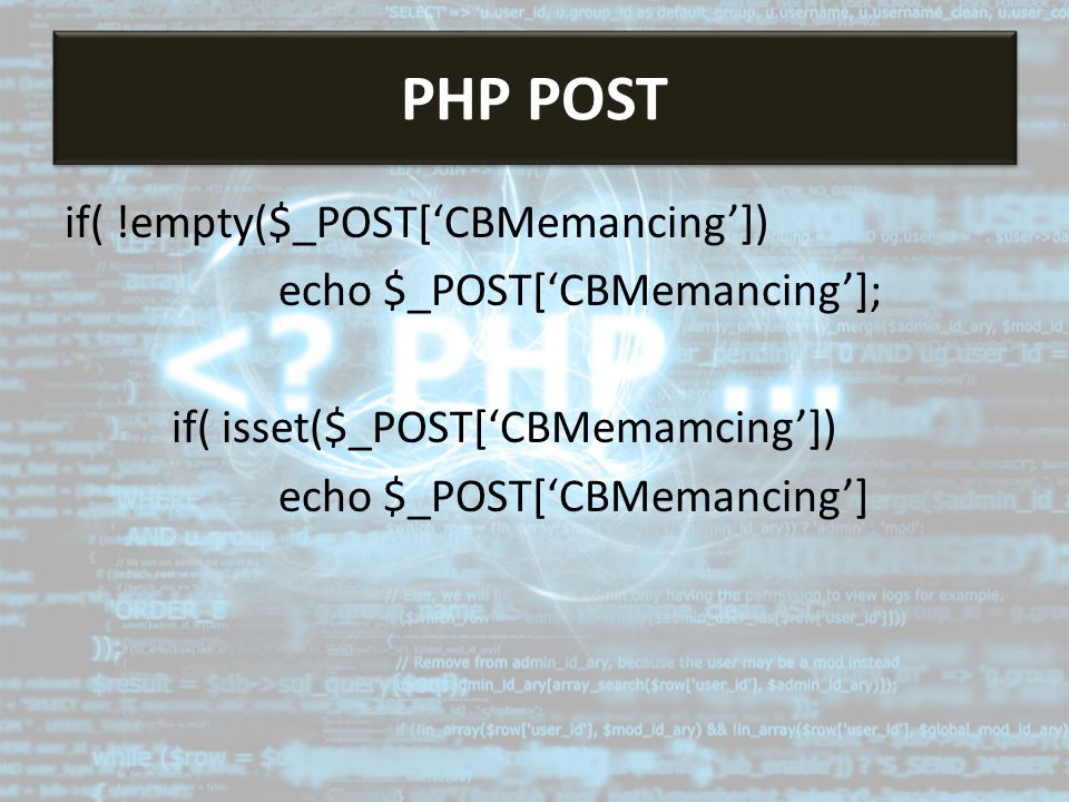 if( !empty($_POST['CBMemancing']) echo $_POST['CBMemancing']; if( isset($_POST['CBMemamcing']) echo $_POST['CBMemancing'] PHP POST