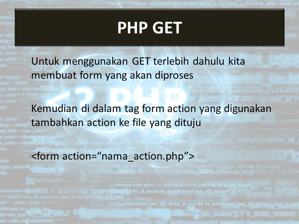 Mengakses Server Untuk menggunakan GET terlebih dahulu kita membuat form yang akan diproses Kemudian di dalam tag form action yang digunakan tambahkan action ke file yang dituju PHP GET