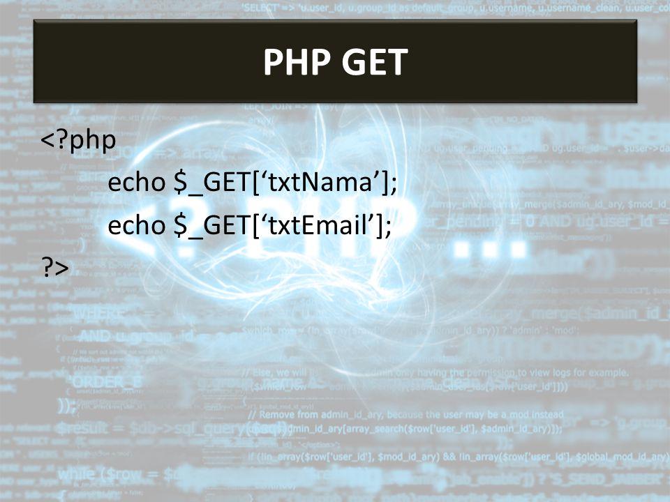 <?php echo $_GET['txtNama']; echo $_GET['txtEmail']; ?> PHP GET