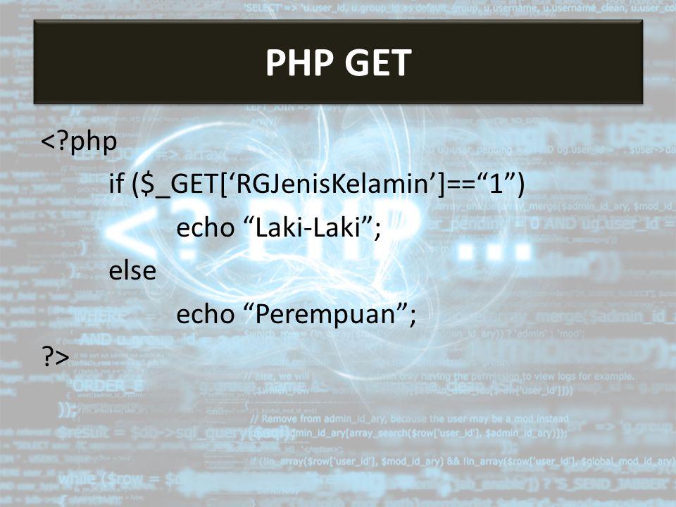 < php if ($_GET['RGJenisKelamin']== 1 ) echo Laki-Laki ; else echo Perempuan ; > PHP GET