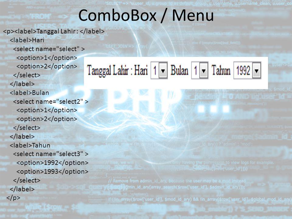 ComboBox / Menu Tanggal Lahir : Hari 1 2 Bulan 1 2 Tahun 1992 1993