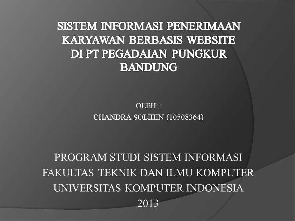 OLEH : CHANDRA SOLIHIN (10508364) PROGRAM STUDI SISTEM INFORMASI FAKULTAS TEKNIK DAN ILMU KOMPUTER UNIVERSITAS KOMPUTER INDONESIA 2013