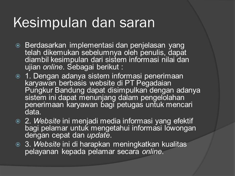 Kesimpulan dan saran  Berdasarkan implementasi dan penjelasan yang telah dikemukan sebelumnya oleh penulis, dapat diambil kesimpulan dari sistem info