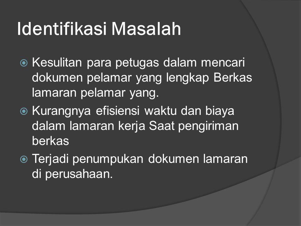 Identifikasi Masalah  Kesulitan para petugas dalam mencari dokumen pelamar yang lengkap Berkas lamaran pelamar yang.
