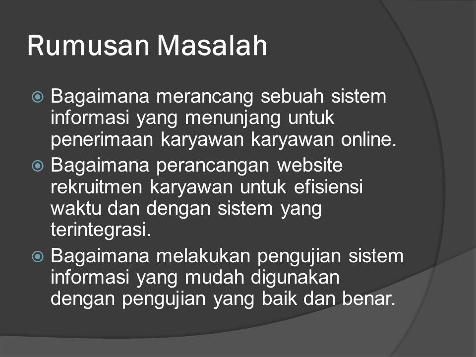 Rumusan Masalah  Bagaimana merancang sebuah sistem informasi yang menunjang untuk penerimaan karyawan karyawan online.  Bagaimana perancangan websit
