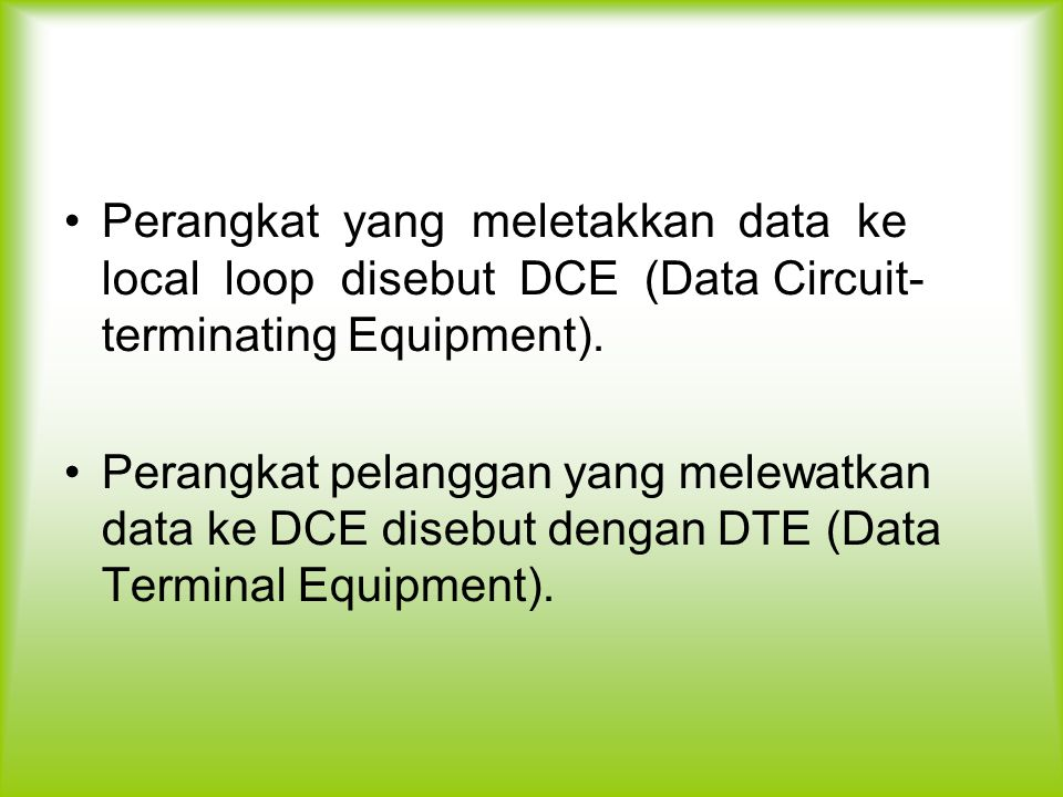 Perangkat yang meletakkan data ke local loop disebut DCE (Data Circuit- terminating Equipment).