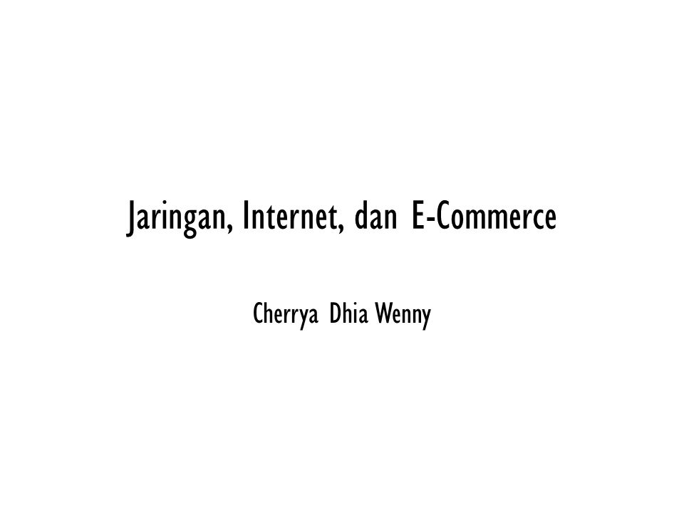 Jaringan, Internet, dan E-Commerce Cherrya Dhia Wenny