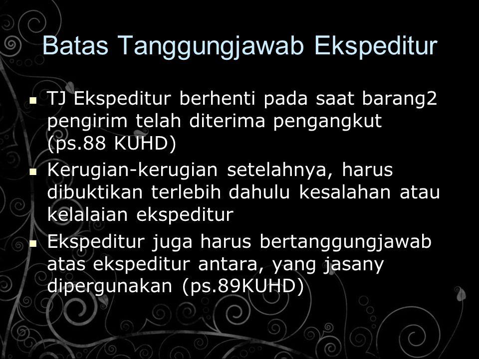 Batas Tanggungjawab Ekspeditur TJ Ekspeditur berhenti pada saat barang2 pengirim telah diterima pengangkut (ps.88 KUHD) TJ Ekspeditur berhenti pada sa