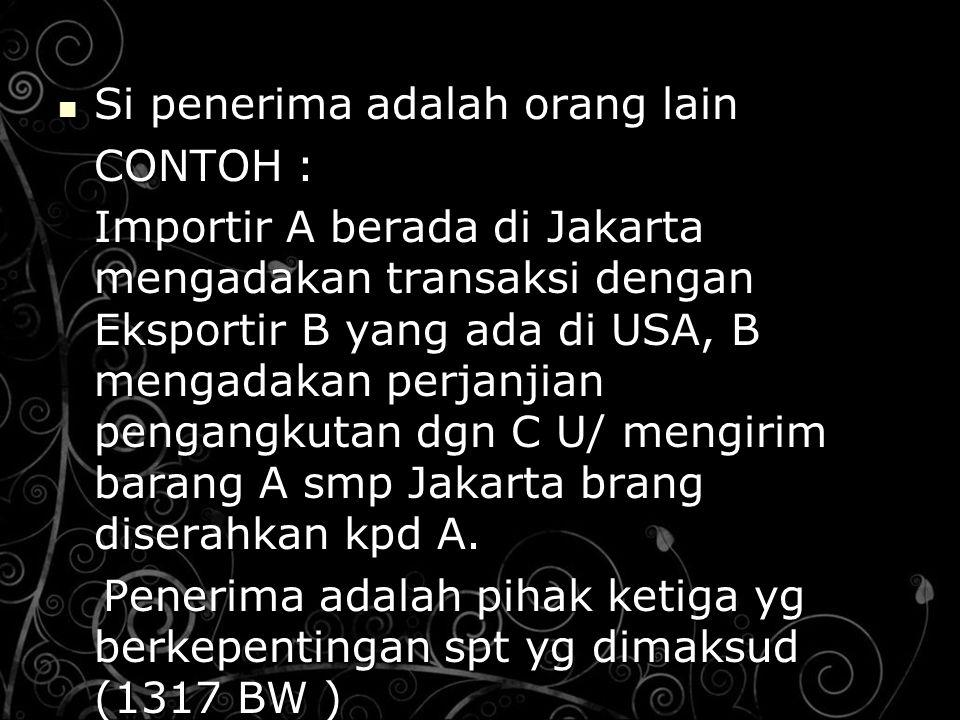 Si penerima adalah orang lain Si penerima adalah orang lain CONTOH : Importir A berada di Jakarta mengadakan transaksi dengan Eksportir B yang ada di