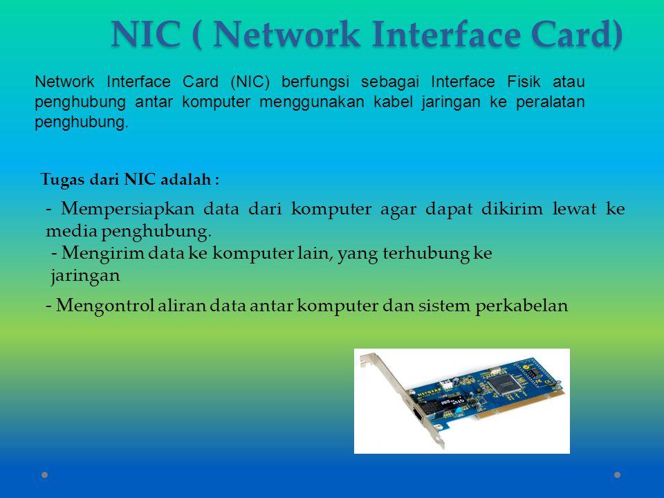 NIC ( Network Interface Card) Network Interface Card (NIC) berfungsi sebagai Interface Fisik atau penghubung antar komputer menggunakan kabel jaringan