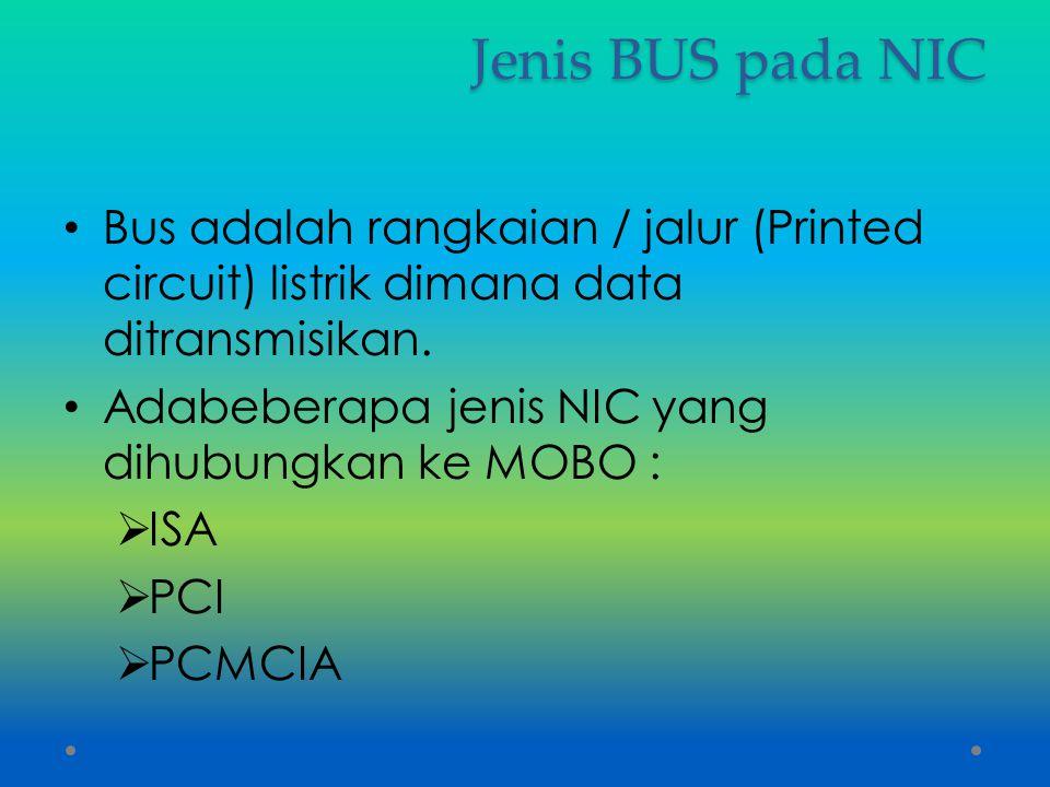 Jenis BUS pada NIC Bus adalah rangkaian / jalur (Printed circuit) listrik dimana data ditransmisikan. Adabeberapa jenis NIC yang dihubungkan ke MOBO :