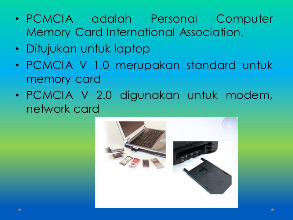 PCMCIA adalah Personal Computer Memory Card International Association. Ditujukan untuk laptop PCMCIA V 1.0 merupakan standard untuk memory card PCMCIA