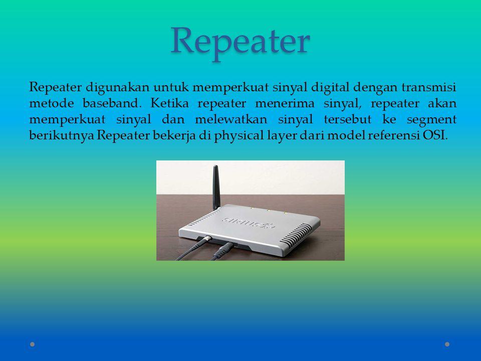 Repeater Repeater digunakan untuk memperkuat sinyal digital dengan transmisi metode baseband. Ketika repeater menerima sinyal, repeater akan memperkua