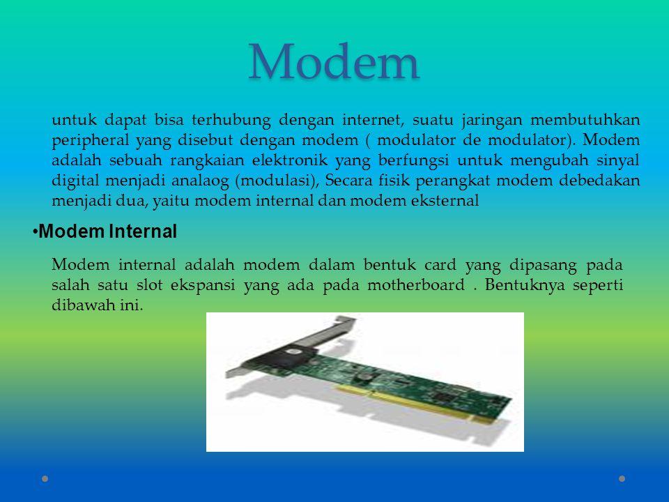 Modem untuk dapat bisa terhubung dengan internet, suatu jaringan membutuhkan peripheral yang disebut dengan modem ( modulator de modulator). Modem ada