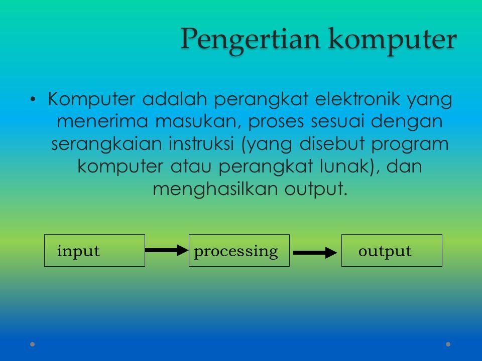 Pengertian komputer Komputer adalah perangkat elektronik yang menerima masukan, proses sesuai dengan serangkaian instruksi (yang disebut program kompu