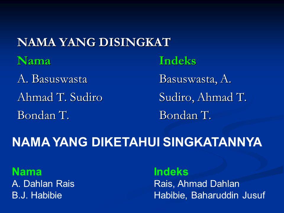 NAMA YANG DISINGKAT NamaIndeks A. BasuswastaBasuswasta, A. Ahmad T. SudiroSudiro, Ahmad T. Bondan T.Bondan T. NAMA YANG DIKETAHUI SINGKATANNYA NamaInd