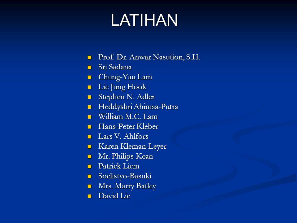 Prof. Dr. Anwar Nasution, S.H. Prof. Dr. Anwar Nasution, S.H. Sri Sadana Sri Sadana Chung-Yau Lam Chung-Yau Lam Lie Jung Hook Lie Jung Hook Stephen N.