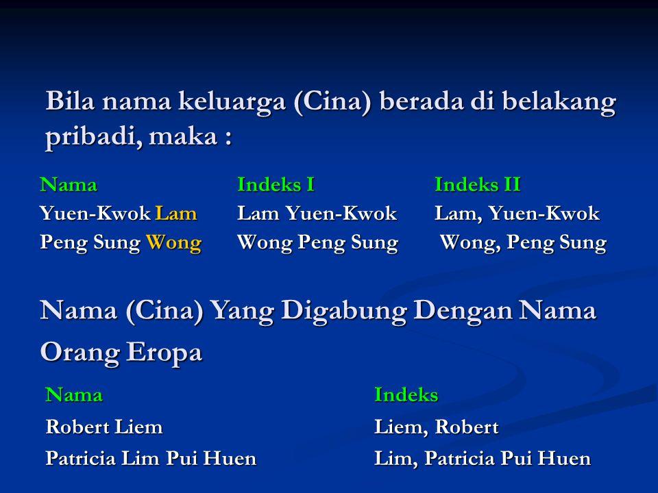 Bila nama keluarga (Cina) berada di belakang pribadi, maka : NamaIndeks IIndeks II Yuen-Kwok LamLam Yuen-KwokLam, Yuen-Kwok Peng Sung WongWong Peng Su