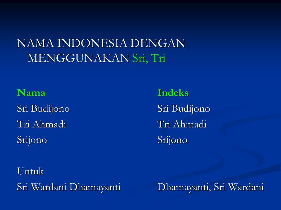 NAMA INDONESIA DENGAN MENGGUNAKAN Sri, Tri NamaIndeks Sri BudijonoSri Budijono Tri AhmadiTri Ahmadi SrijonoSrijono Untuk Sri Wardani DhamayantiDhamaya
