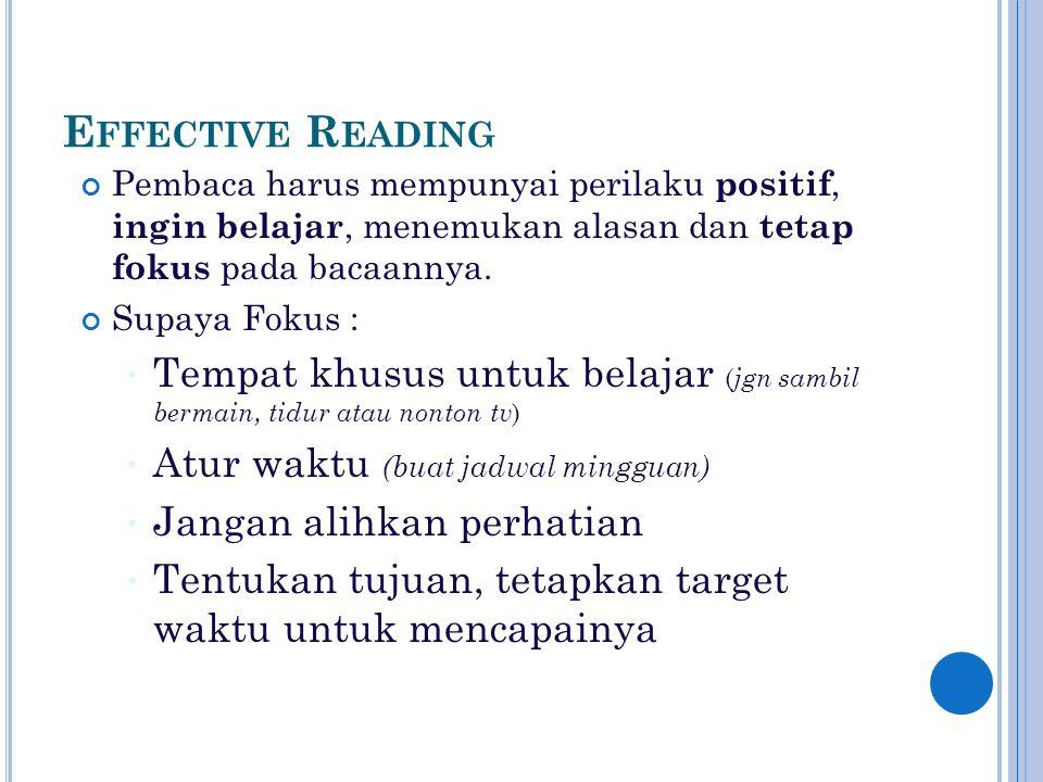 E FFECTIVE R EADING Pembaca harus mempunyai perilaku positif, ingin belajar, menemukan alasan dan tetap fokus pada bacaannya.