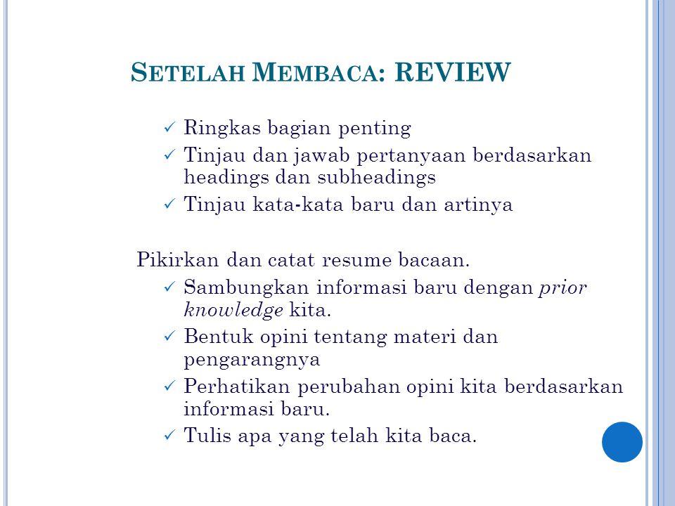 S ETELAH M EMBACA : REVIEW Ringkas bagian penting Tinjau dan jawab pertanyaan berdasarkan headings dan subheadings Tinjau kata-kata baru dan artinya Pikirkan dan catat resume bacaan.