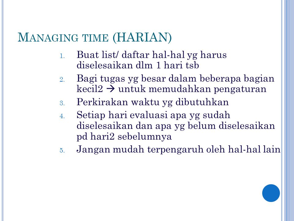 M ANAGING TIME (HARIAN) 1. Buat list/ daftar hal-hal yg harus diselesaikan dlm 1 hari tsb 2.