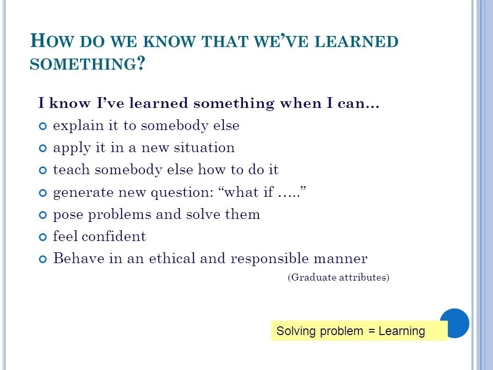 T ESTING UNDERSTANDING Solve problems (at random) Do case studies Answer questions Compare and contrast theories, methods, models, ideas Think about strength, limitations, advantages, disadvantages Try to find different interpretations, solutions Try to find your own examples