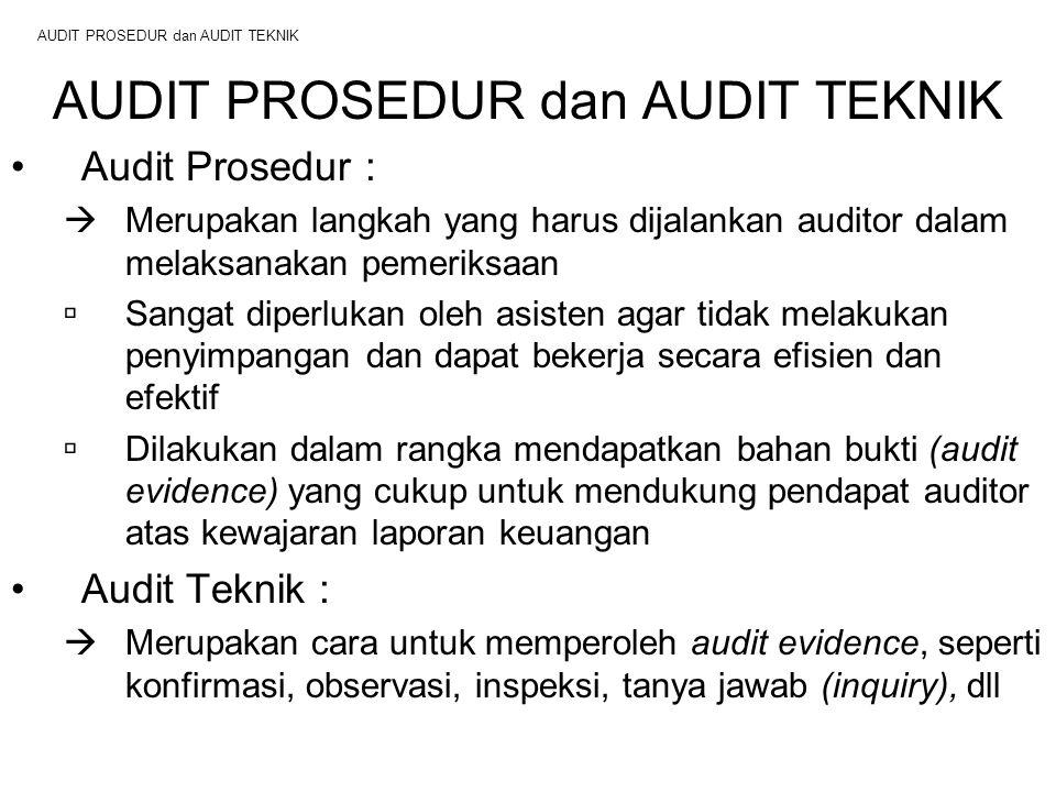AUDIT PROSEDUR dan AUDIT TEKNIK Audit Prosedur :  Merupakan langkah yang harus dijalankan auditor dalam melaksanakan pemeriksaan  Sangat diperlukan