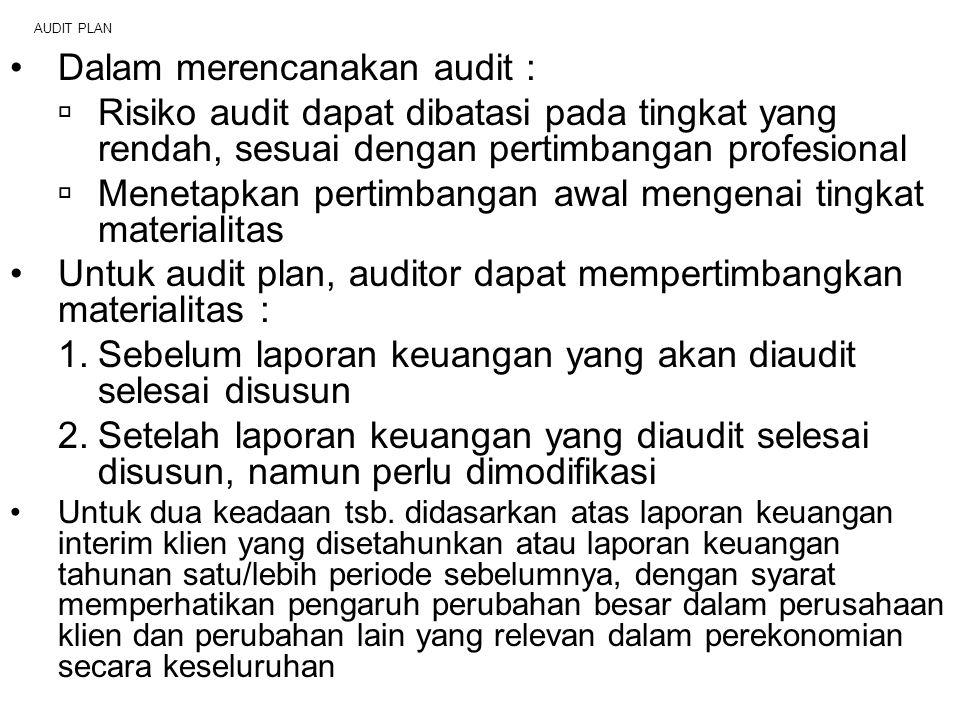 AUDIT PLAN Dalam merencanakan audit :  Risiko audit dapat dibatasi pada tingkat yang rendah, sesuai dengan pertimbangan profesional  Menetapkan pert