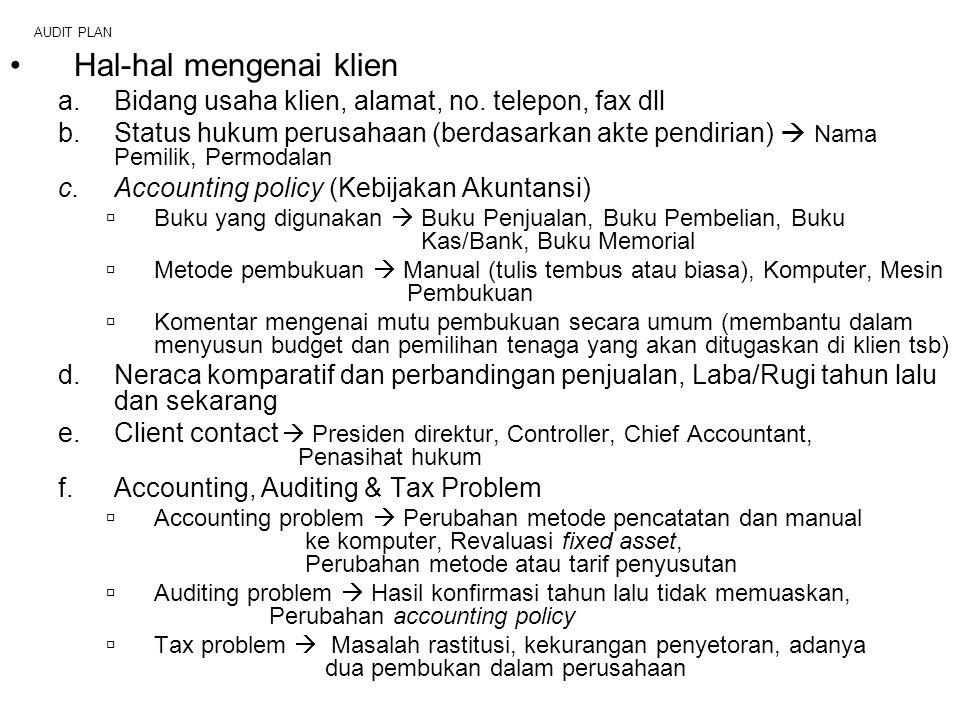 AUDIT PLAN Hal-hal mengenai klien a.Bidang usaha klien, alamat, no. telepon, fax dll b.Status hukum perusahaan (berdasarkan akte pendirian)  Nama Pem