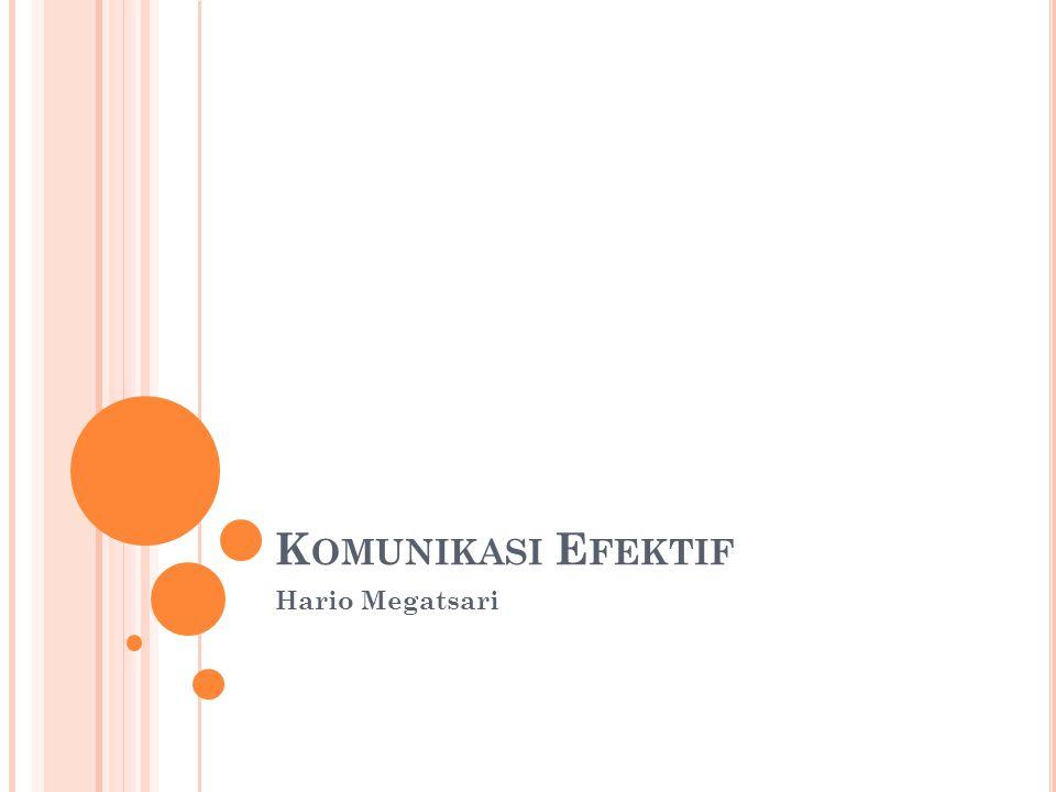 K OMUNIKASI E FEKTIF Hario Megatsari