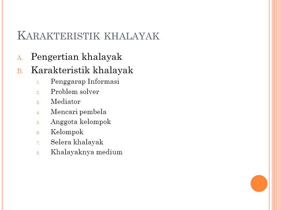 K ARAKTERISTIK KHALAYAK A. Pengertian khalayak B.
