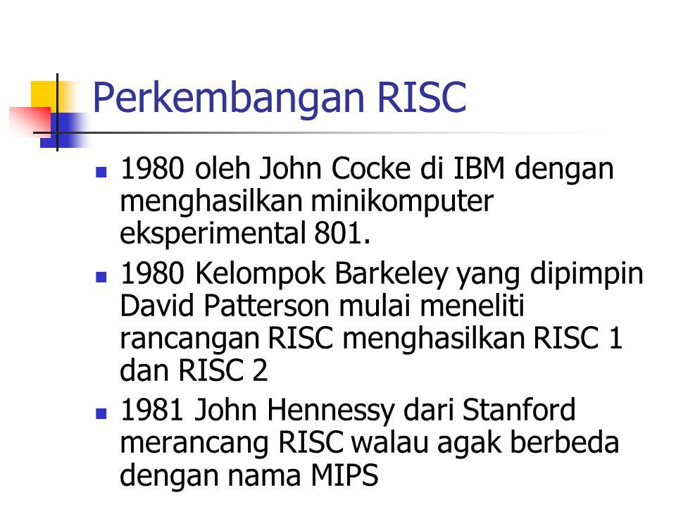 Perkembangan RISC 1980 oleh John Cocke di IBM dengan menghasilkan minikomputer eksperimental 801. 1980 Kelompok Barkeley yang dipimpin David Patterson
