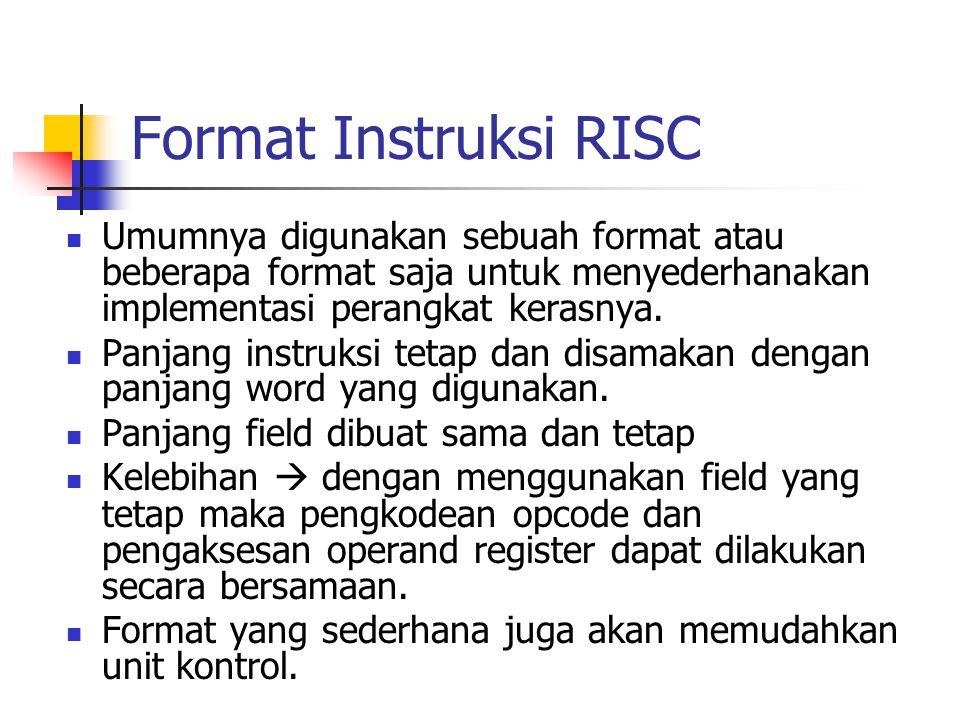 Format Instruksi RISC Umumnya digunakan sebuah format atau beberapa format saja untuk menyederhanakan implementasi perangkat kerasnya. Panjang instruk