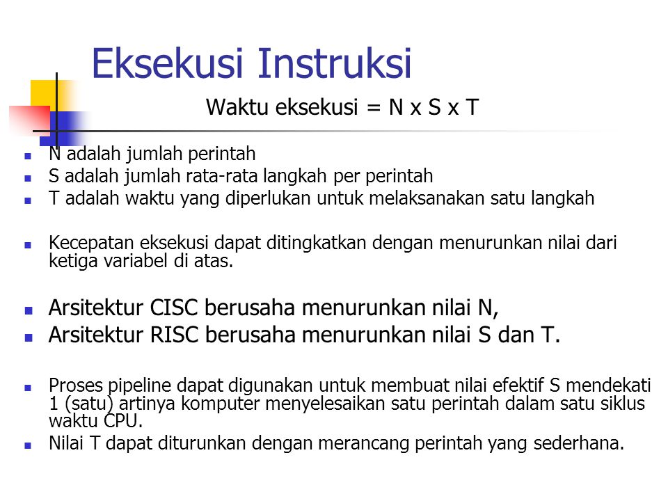 Eksekusi Instruksi Waktu eksekusi = N x S x T N adalah jumlah perintah S adalah jumlah rata-rata langkah per perintah T adalah waktu yang diperlukan u