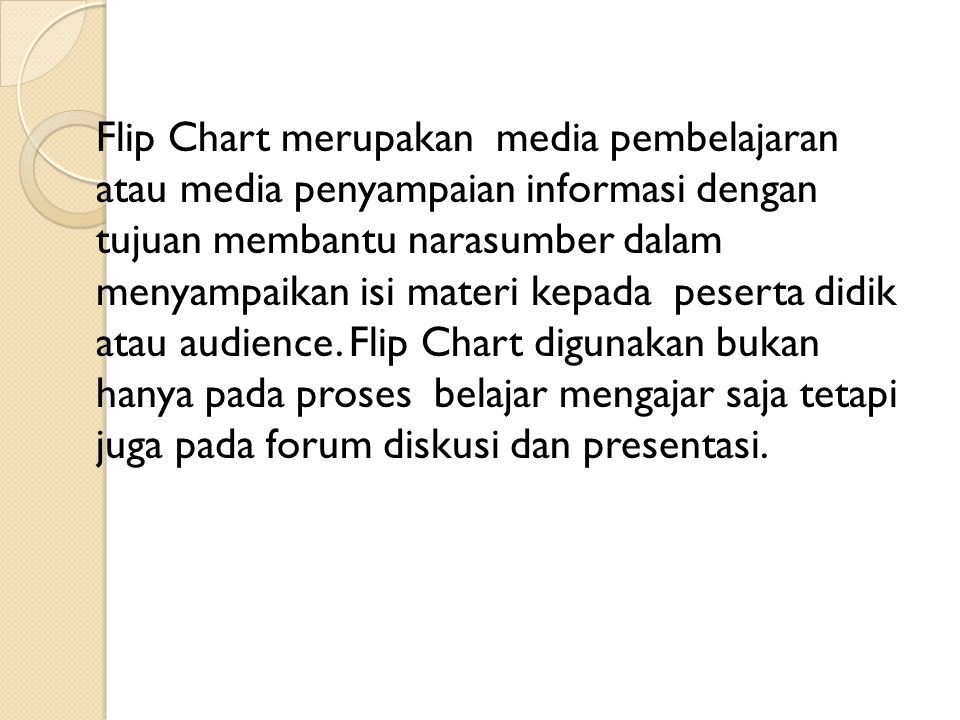 Flip Chart merupakan media pembelajaran atau media penyampaian informasi dengan tujuan membantu narasumber dalam menyampaikan isi materi kepada pesert