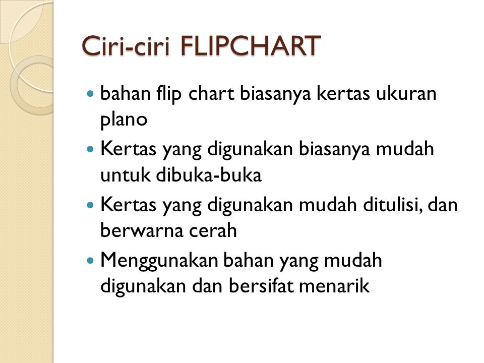 Ciri-ciri FLIPCHART bahan flip chart biasanya kertas ukuran plano Kertas yang digunakan biasanya mudah untuk dibuka-buka Kertas yang digunakan mudah d