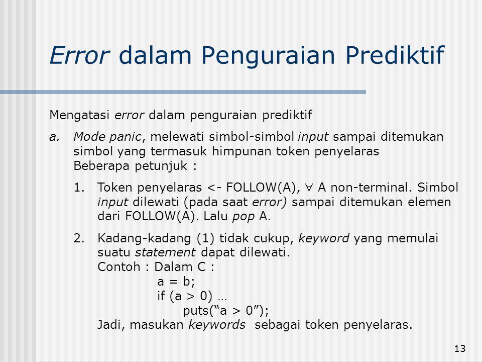 13 Error dalam Penguraian Prediktif Mengatasi error dalam penguraian prediktif a.Mode panic, melewati simbol-simbol input sampai ditemukan simbol yang