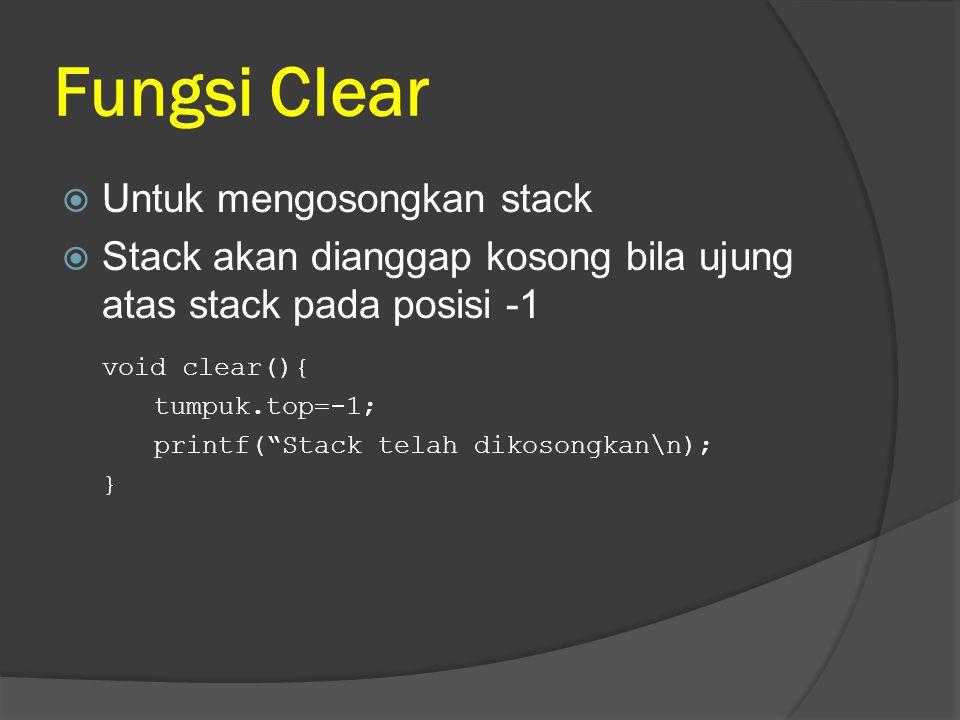 """Fungsi Clear  Untuk mengosongkan stack  Stack akan dianggap kosong bila ujung atas stack pada posisi -1 void clear(){ tumpuk.top=-1; printf(""""Stack t"""