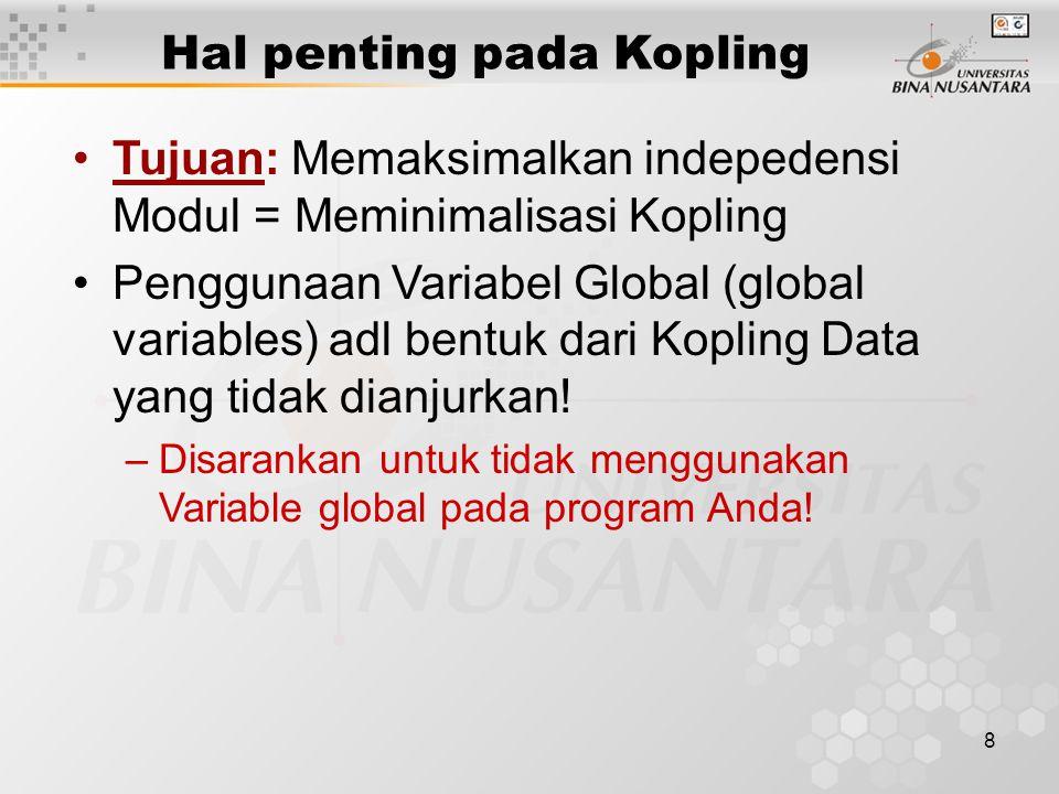8 Hal penting pada Kopling Tujuan: Memaksimalkan indepedensi Modul = Meminimalisasi Kopling Penggunaan Variabel Global (global variables) adl bentuk dari Kopling Data yang tidak dianjurkan.