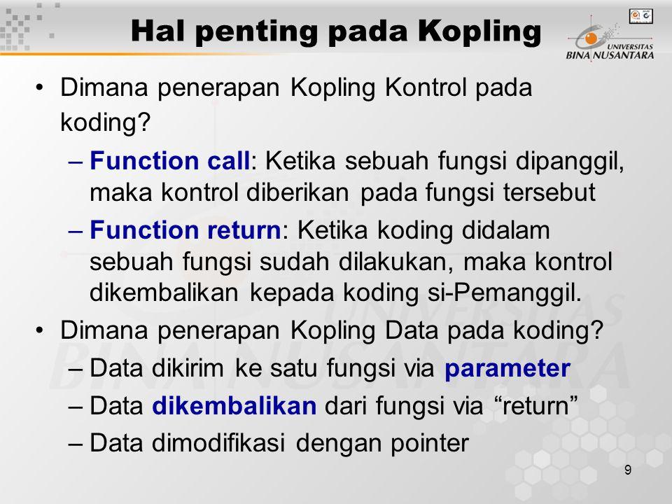 10 Kohesi Kohesi: merujuk ke seberapa dekat hubungan koding didalam satu fungsi tertentu.