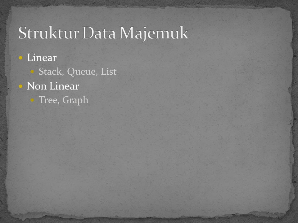 Linear Stack, Queue, List Non Linear Tree, Graph