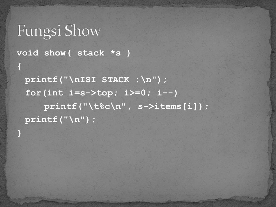 void show( stack *s ) { printf(