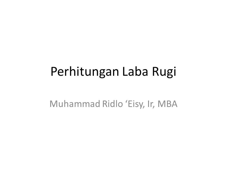 Perhitungan Laba Rugi Muhammad Ridlo 'Eisy, Ir, MBA