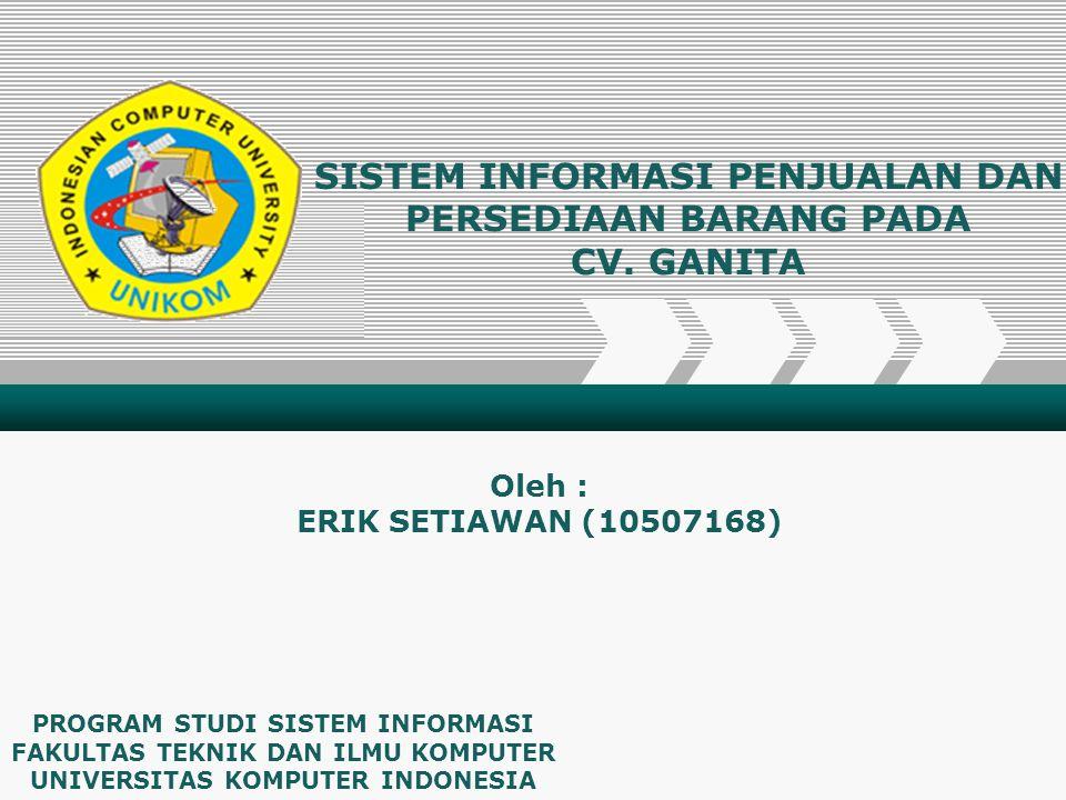 Add Your Company Slogan PROGRAM STUDI SISTEM INFORMASI FAKULTAS TEKNIK DAN ILMU KOMPUTER UNIVERSITAS KOMPUTER INDONESIA Oleh : ERIK SETIAWAN (10507168
