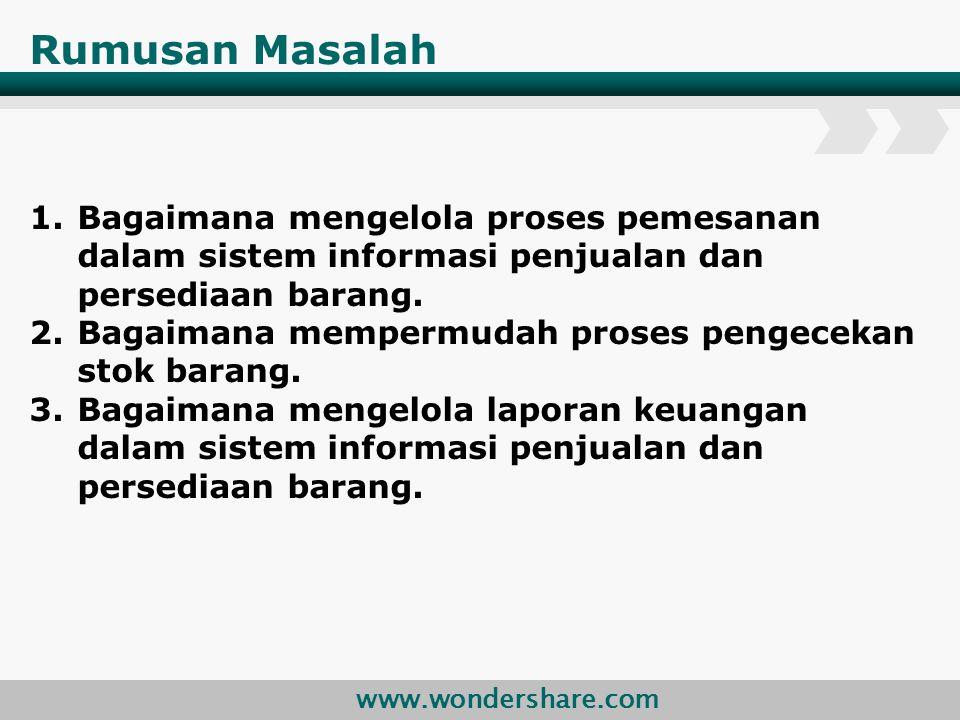 www.wondershare.com Rumusan Masalah 1.Bagaimana mengelola proses pemesanan dalam sistem informasi penjualan dan persediaan barang. 2.Bagaimana memperm