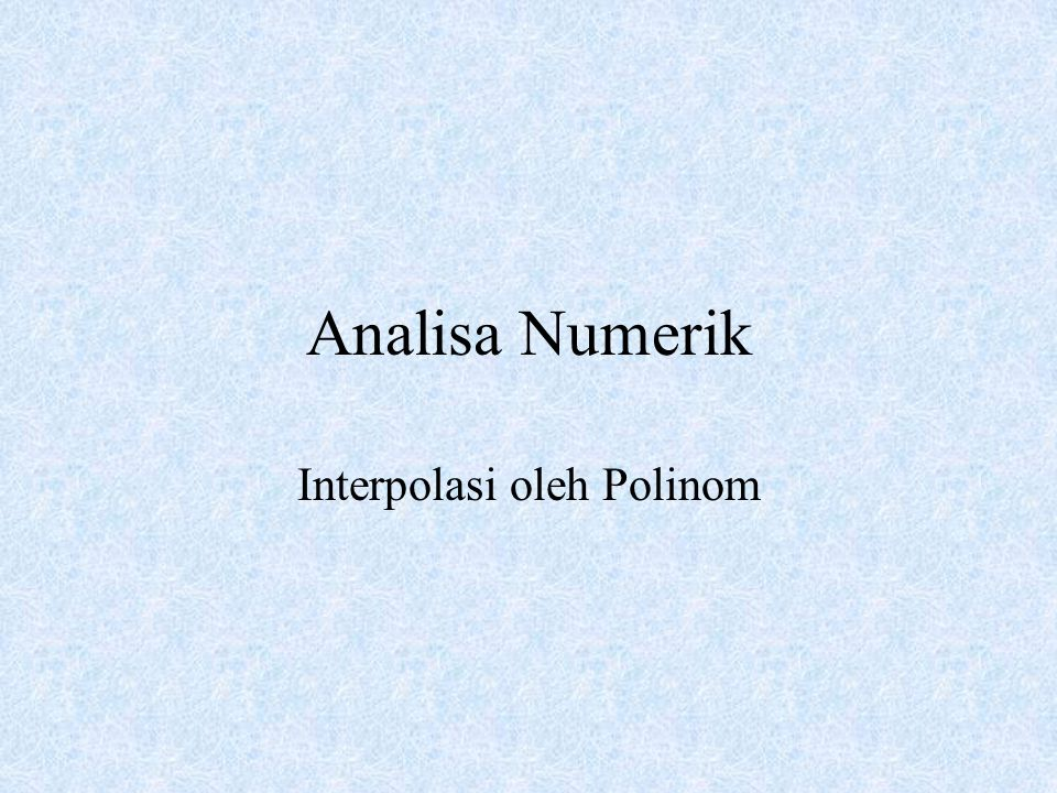 Analisa Numerik Interpolasi oleh Polinom