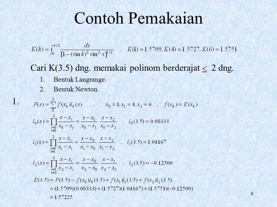 6 Contoh Pemakaian Cari K(3.5) dng. memakai polinom berderajat 2 dng. 1.Bentuk Langrange. 2.Bentuk Newton. 1.